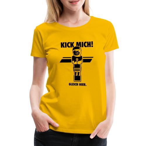 Kick mich! Gleich hier. - Frauen Premium T-Shirt