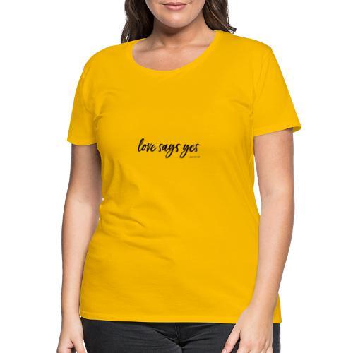 Love says yes horizontal schwarz - Frauen Premium T-Shirt
