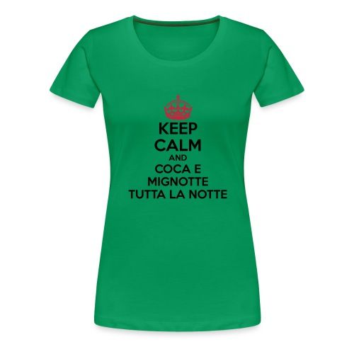 Coca e Mignotte Keep Calm - Maglietta Premium da donna