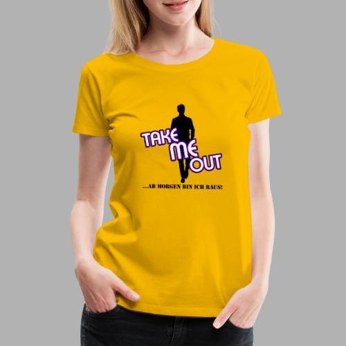Take me out_Er_Variante 1 - Frauen Premium T-Shirt