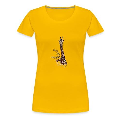 girafe, you're my Totem - T-shirt Premium Femme