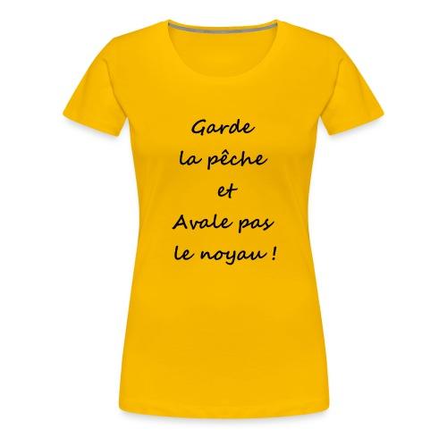 Garde la pêche et avale pas le noyau ! - T-shirt Premium Femme