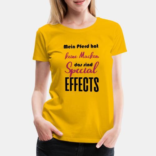 Mein Pferd hat keine Macken, das sind Special Effe - Frauen Premium T-Shirt