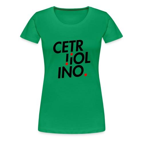 Cetr!ol!no. (Light T-Shirt) - Maglietta Premium da donna