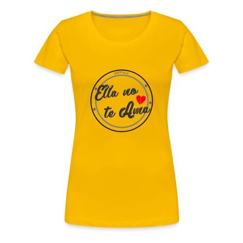 Ella no te ama - Camiseta premium mujer