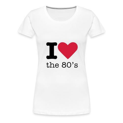 I Love The 80 s - Vrouwen Premium T-shirt