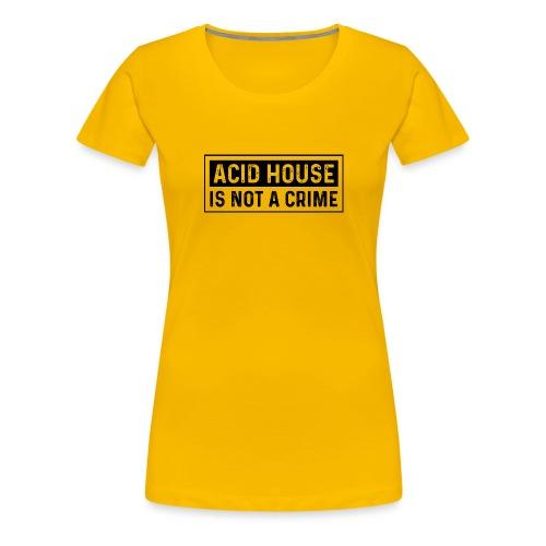 Acid House is not a crime - Women's Premium T-Shirt