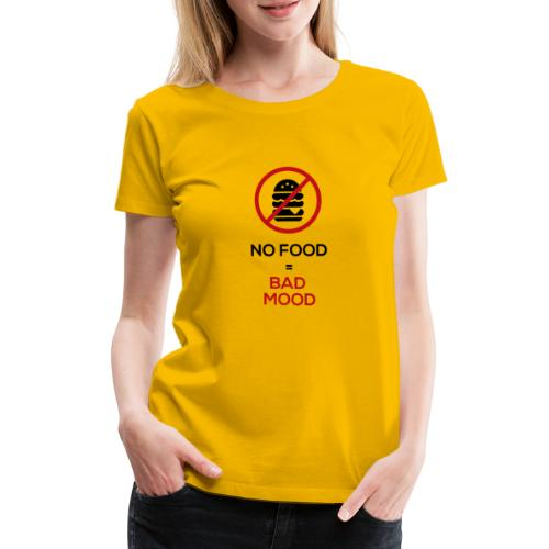 No food equals bad mood - Women's Premium T-Shirt