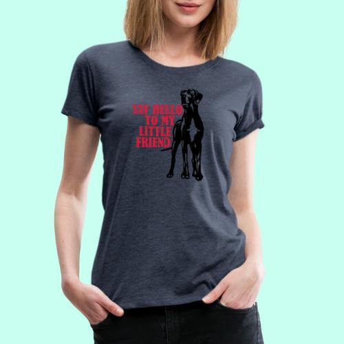 Say Hello To My Little Friend - Frauen Premium T-Shirt