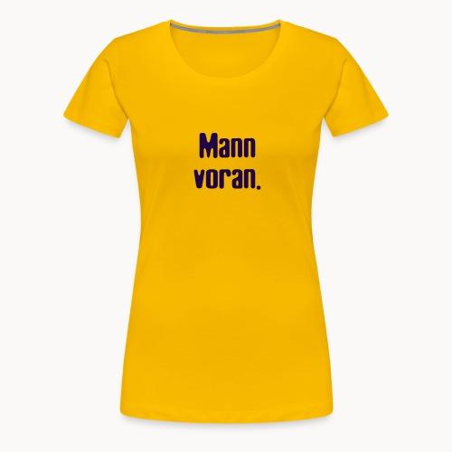 Mann Voran. - Frauen Premium T-Shirt