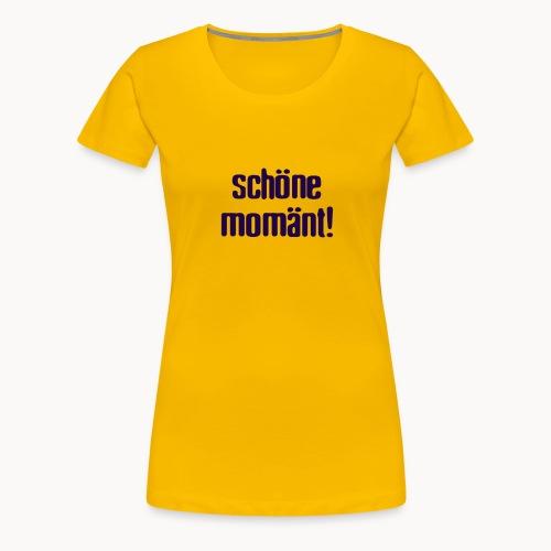 Schönä Momänt! - Frauen Premium T-Shirt