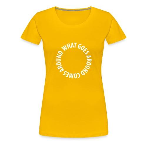 What goes around comes around - Premium T-skjorte for kvinner