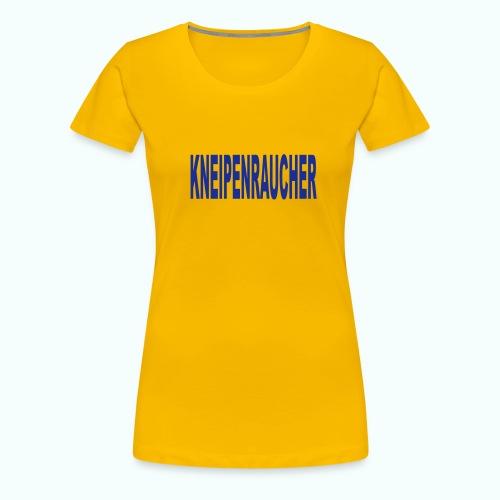 KNEIPENRAUCHER - Frauen Premium T-Shirt