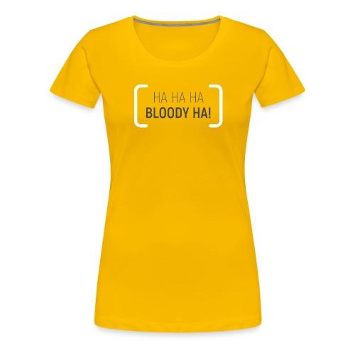 HA HA HA BLOODY HA - Women's Premium T-Shirt