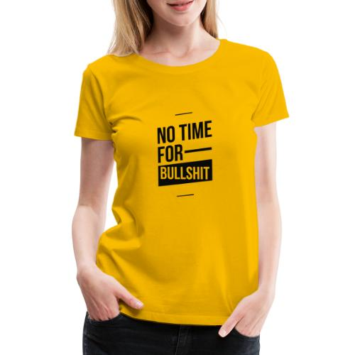 No Time for bullshit - Frauen Premium T-Shirt
