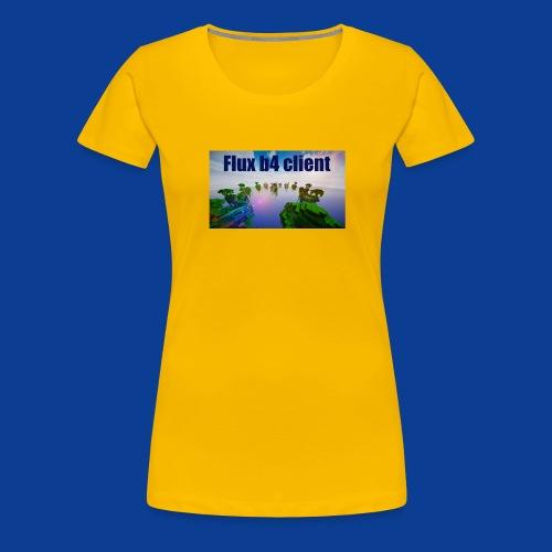 Flux b4 client Shirt - Women's Premium T-Shirt