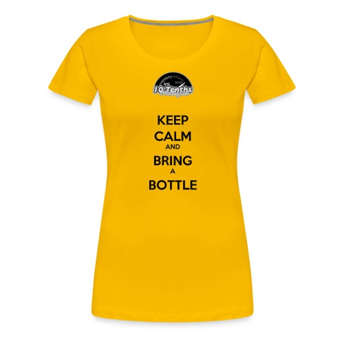 Keep Calm and Bring a Bottle - Women's Premium T-Shirt