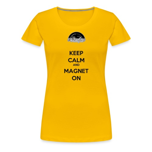Keep Calm and Magnet On - Women's Premium T-Shirt