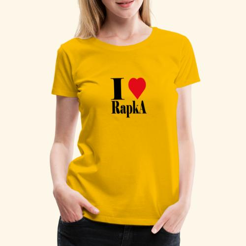 I love rapka - T-shirt Premium Femme