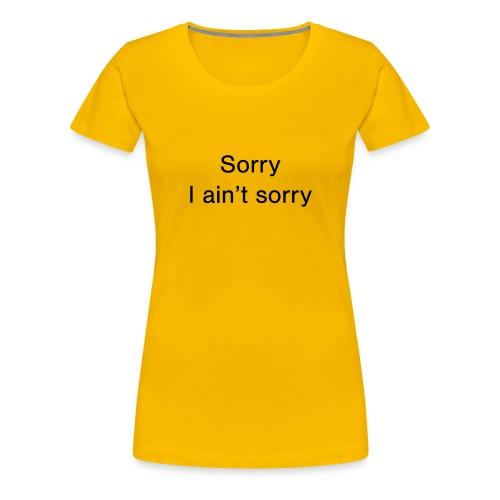 Sorry, I ain't sorry - Women's Premium T-Shirt