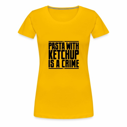 La pasta con ketchup è un crimine - Maglietta Premium da donna