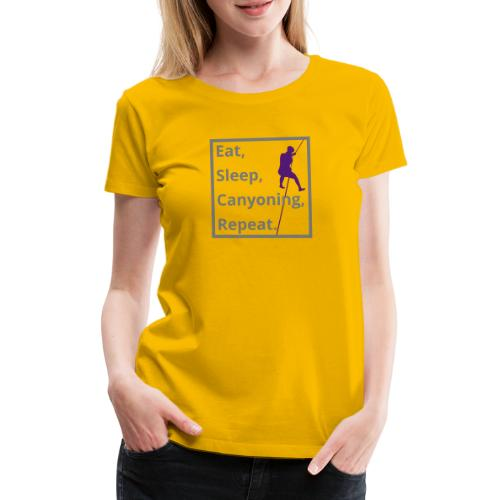 eat sleep canyoning repeat - Frauen Premium T-Shirt