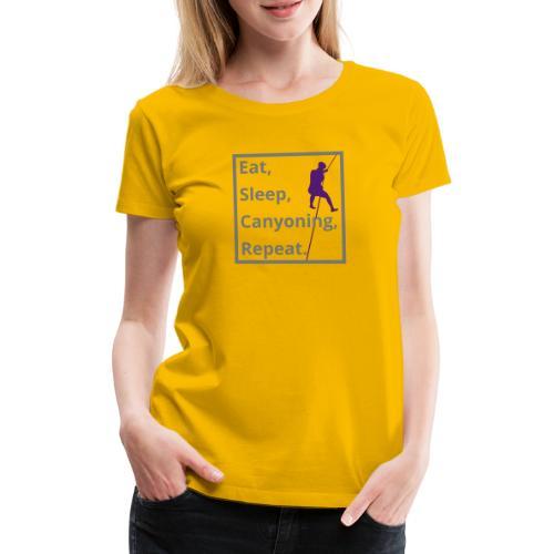 eat sleep canyoning repeat - Frauen Premium T-Shirt