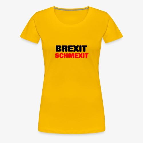 BREXIT SCHMEXIT - Women's Premium T-Shirt