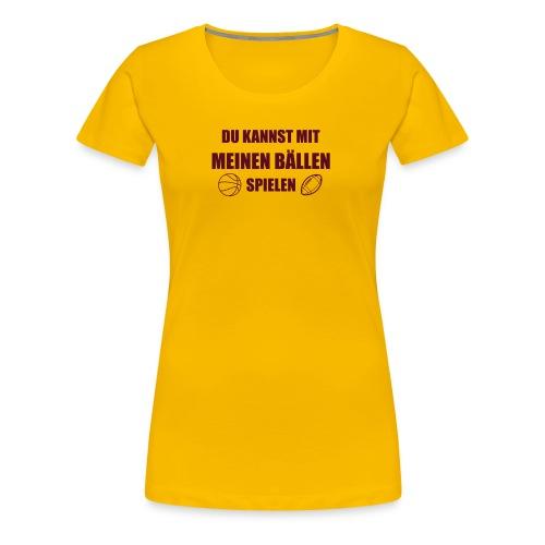 Design DU KANNST MIT MEINEN BÄLLEN SPIELEN, v2 - Frauen Premium T-Shirt