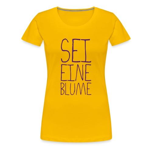 seieineblume - Frauen Premium T-Shirt