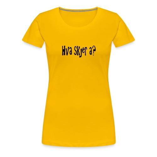 Hva skjer a - Premium T-skjorte for kvinner