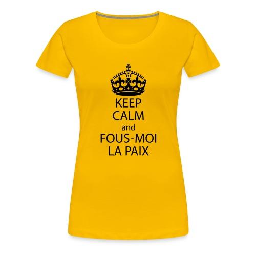 KeepCalmAndFousMoiLaPaix - T-shirt Premium Femme