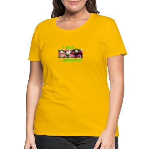 Äpfel - I love gardening! - Frauen Premium T-Shirt