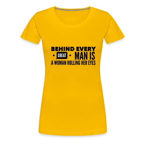 Behind every great man... - Women's Premium T-Shirt