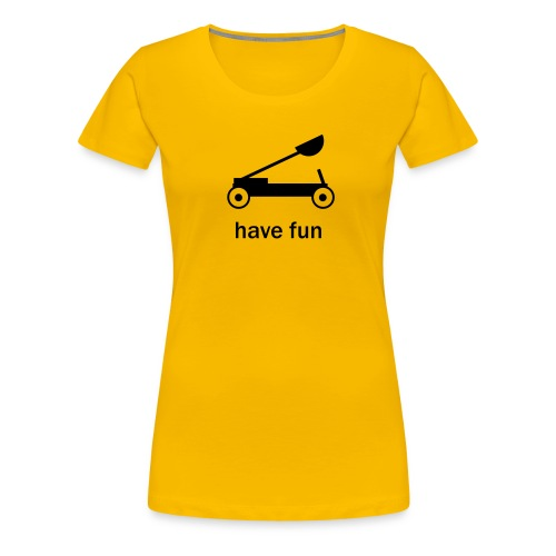have_fun - T-shirt Premium Femme