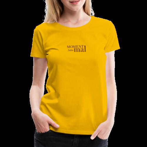 Moment mal bitte .. - Frauen Premium T-Shirt