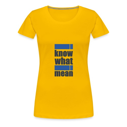 i know what i mean - Frauen Premium T-Shirt