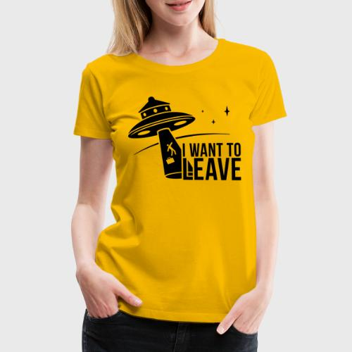 I want To Leave - OVNI - T-shirt Premium Femme