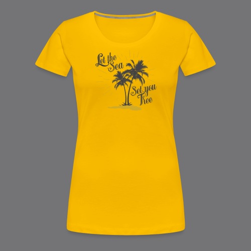 LET THE SEA SET YOU FREE Tee Shirts - Women's Premium T-Shirt