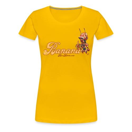 Banana Robot! 🍌 - Dame premium T-shirt