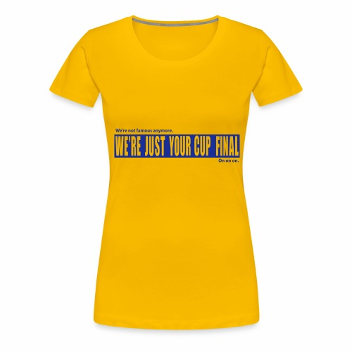 NOT FAMOUS - Women's Premium T-Shirt