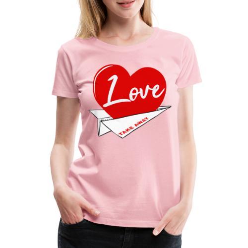 Love take away - Camiseta premium mujer
