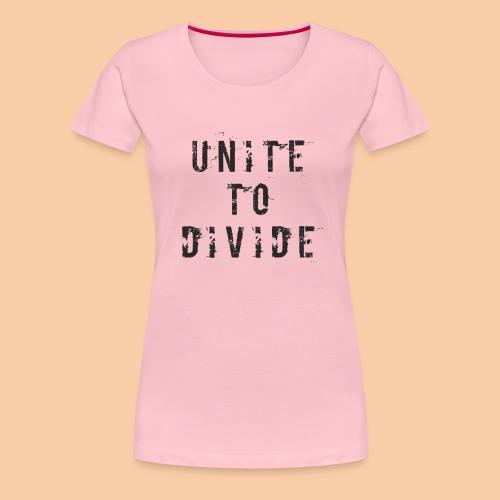 Unite to Divide by Pushactivate - Camiseta premium mujer