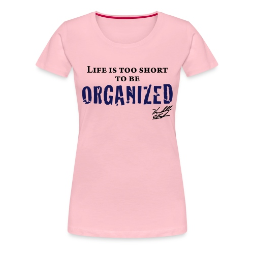 organized with sig - Women's Premium T-Shirt