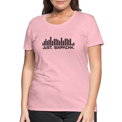 JUST. SIXPACKK. Beat - Frauen Premium T-Shirt