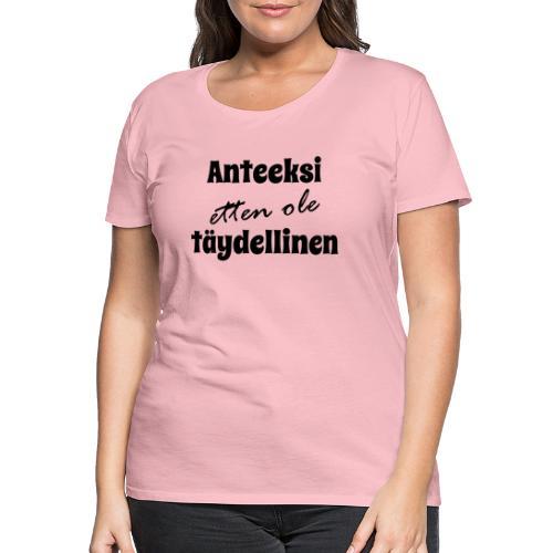 Anteeksi etten ole täydellinen, musta - Naisten premium t-paita