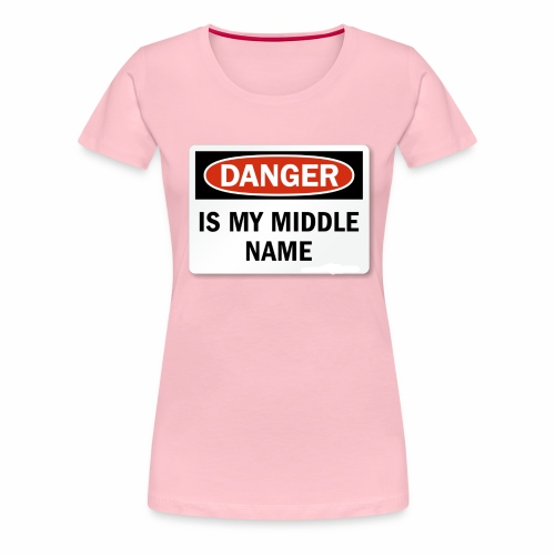 Danger is my middle name - Women's Premium T-Shirt