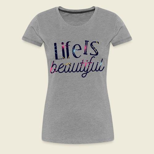 Life is beautiful - Das Leben ist schön - Frauen Premium T-Shirt