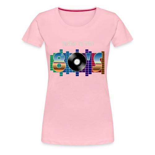 Made in the 80's - Women's Premium T-Shirt