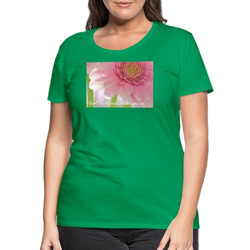 Smell the flowers while you can - Naisten premium t-paita